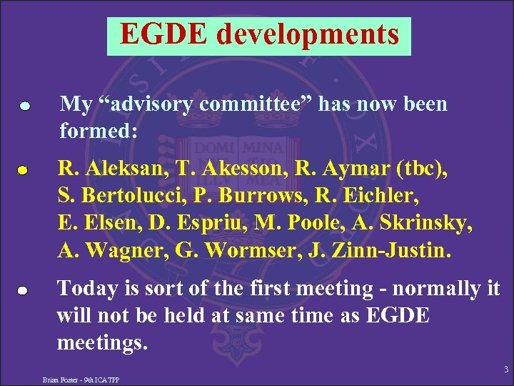 "EGDE developments My ""advisory committee"" has now been formed: R. Aleksan, T. Akesson, R."