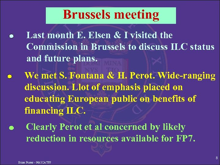 Brussels meeting Last month E. Elsen & I visited the Commission in Brussels to