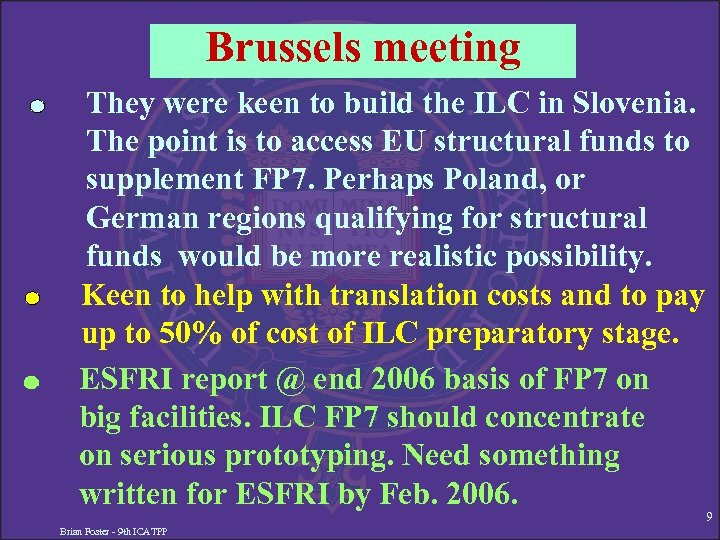 Brussels meeting They were keen to build the ILC in Slovenia. The point is