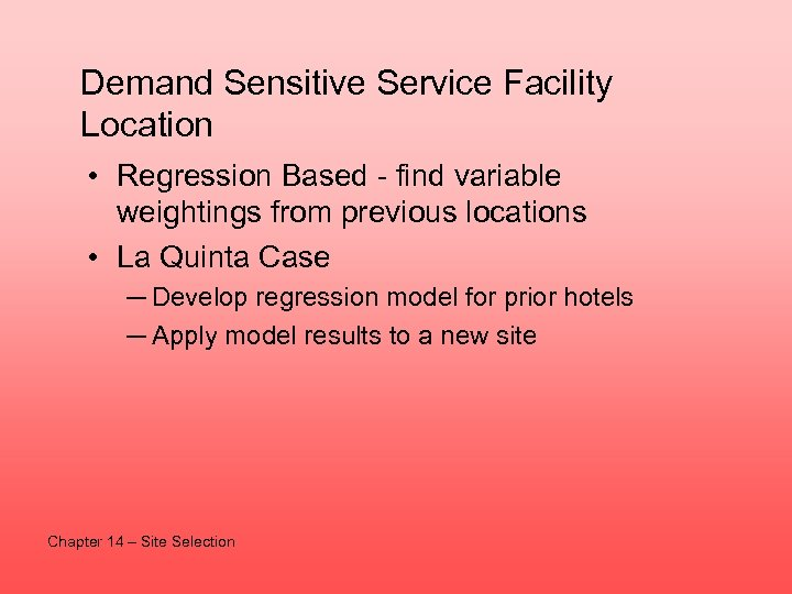 Demand Sensitive Service Facility Location • Regression Based - find variable weightings from previous