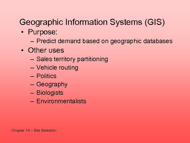 Geographic Information Systems (GIS) • Purpose: – Predict demand based on geographic databases •