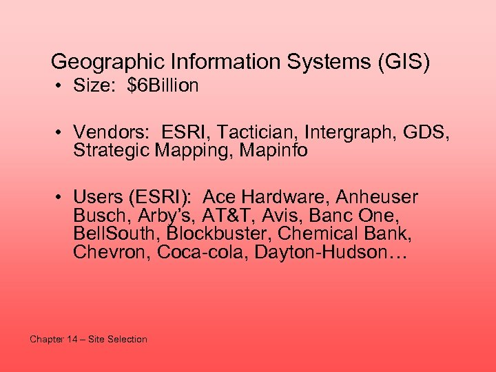 Geographic Information Systems (GIS) • Size: $6 Billion • Vendors: ESRI, Tactician, Intergraph, GDS,