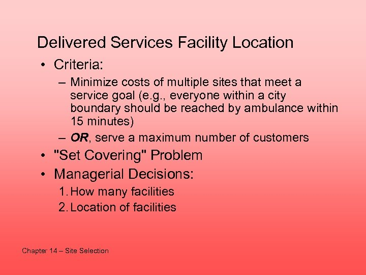 Delivered Services Facility Location • Criteria: – Minimize costs of multiple sites that meet