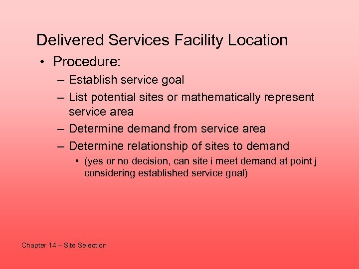 Delivered Services Facility Location • Procedure: – Establish service goal – List potential sites