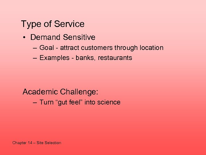 Type of Service • Demand Sensitive – Goal - attract customers through location –
