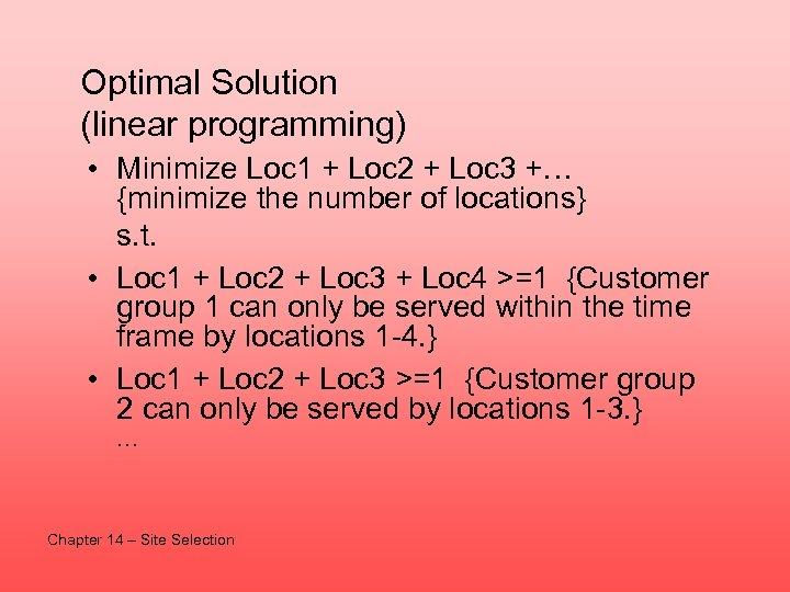 Optimal Solution (linear programming) • Minimize Loc 1 + Loc 2 + Loc 3