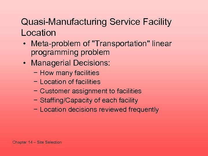 Quasi-Manufacturing Service Facility Location • Meta-problem of