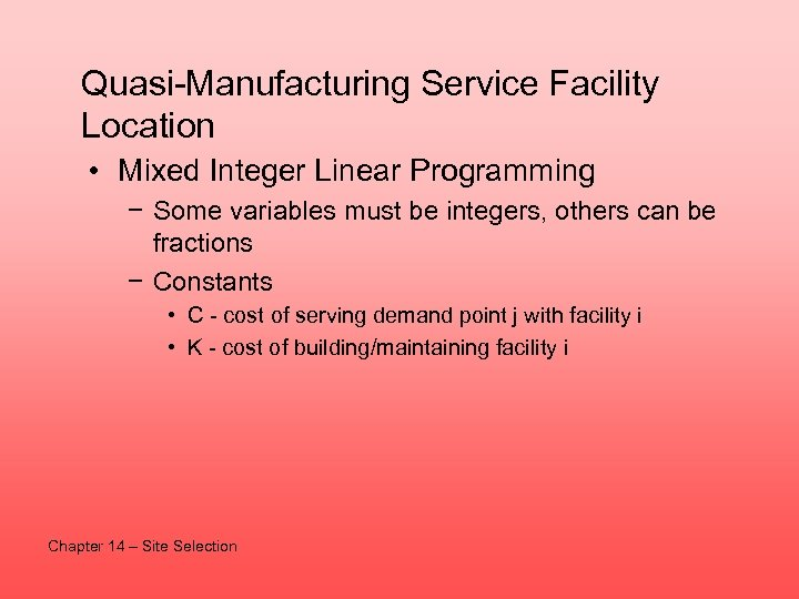 Quasi-Manufacturing Service Facility Location • Mixed Integer Linear Programming − Some variables must be