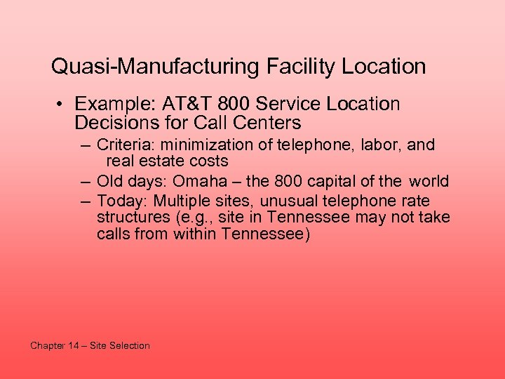 Quasi-Manufacturing Facility Location • Example: AT&T 800 Service Location Decisions for Call Centers –