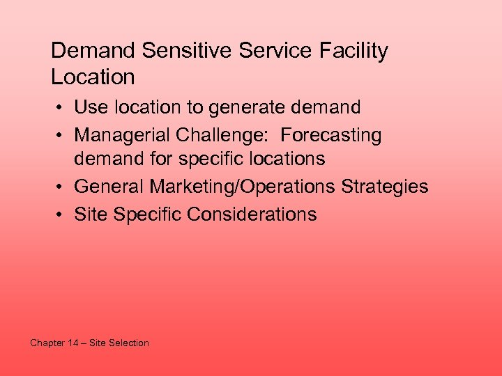 Demand Sensitive Service Facility Location • Use location to generate demand • Managerial Challenge: