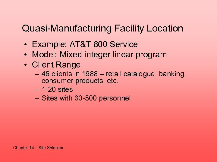 Quasi-Manufacturing Facility Location • Example: AT&T 800 Service • Model: Mixed integer linear program