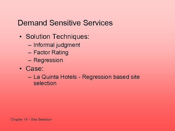 Demand Sensitive Services • Solution Techniques: – Informal judgment – Factor Rating – Regression