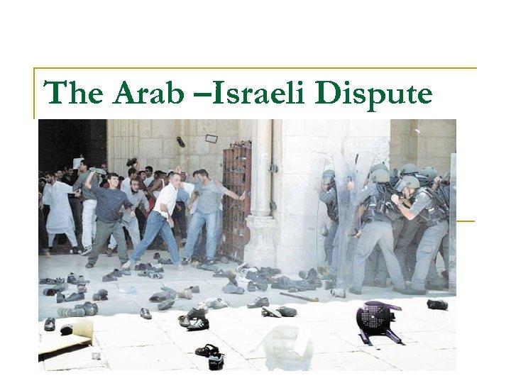 The Arab –Israeli Dispute