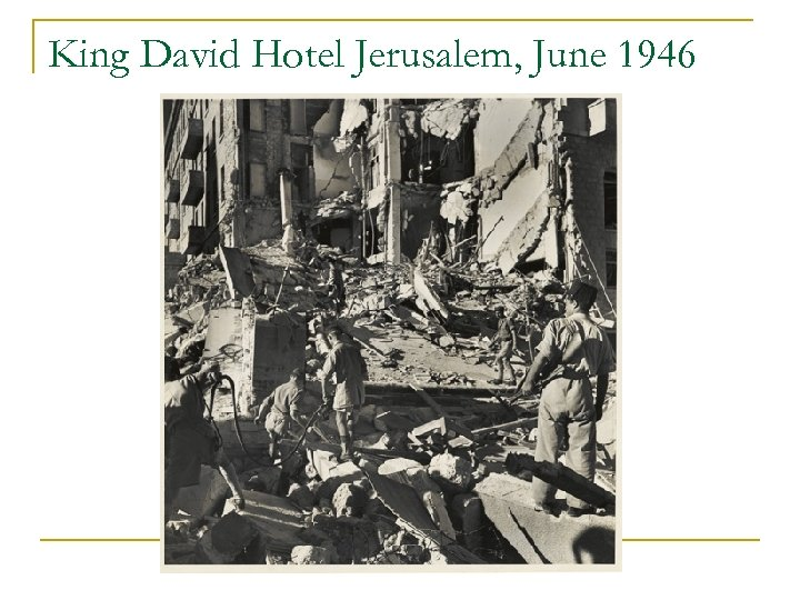 King David Hotel Jerusalem, June 1946