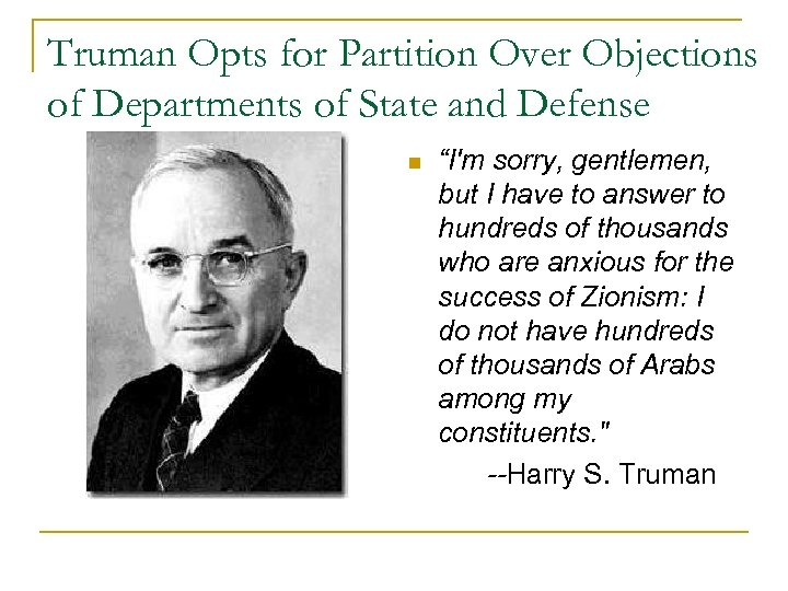 "Truman Opts for Partition Over Objections of Departments of State and Defense n ""I'm"