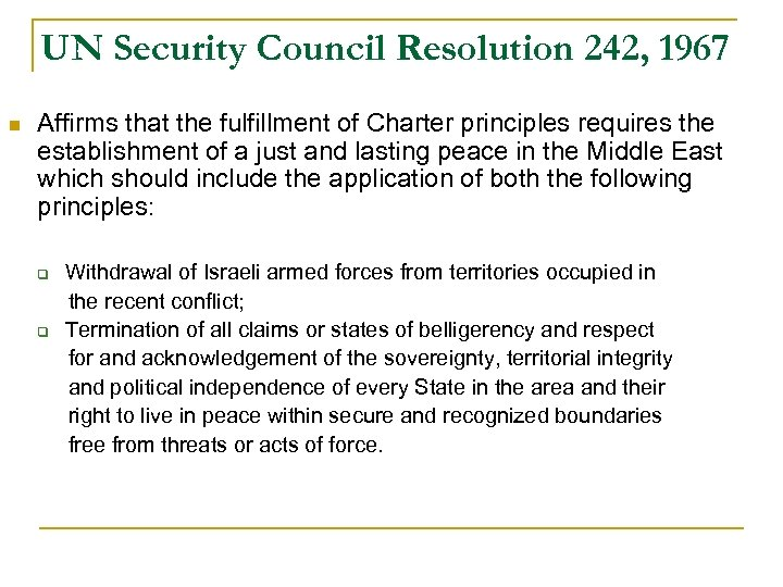UN Security Council Resolution 242, 1967 n Affirms that the fulfillment of Charter principles