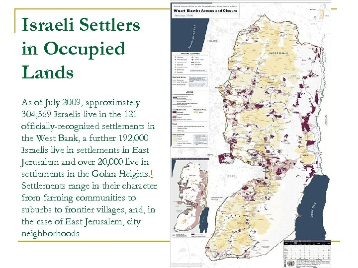 Israeli Settlers in Occupied Lands As of July 2009, approximately 304, 569 Israelis live