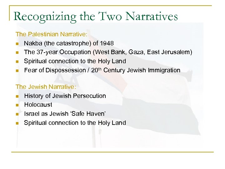 Recognizing the Two Narratives The Palestinian Narrative: n Nakba (the catastrophe) of 1948 n