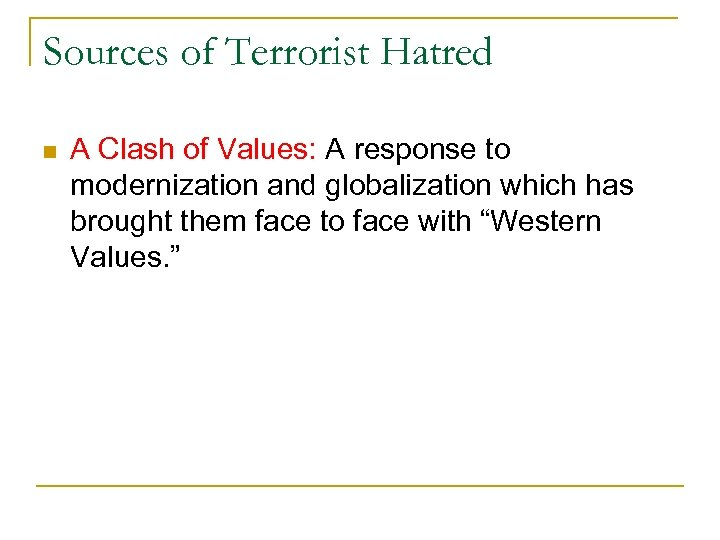 Sources of Terrorist Hatred n A Clash of Values: A response to modernization and