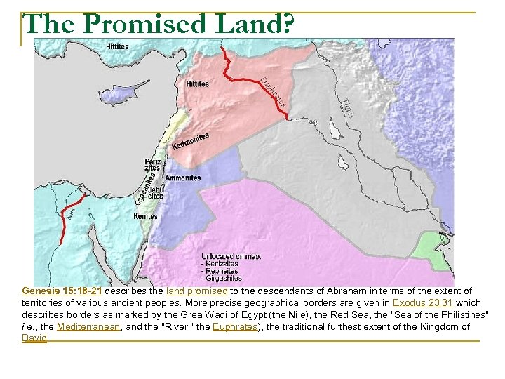 The Promised Land? Genesis 15: 18 -21 describes the land promised to the descendants