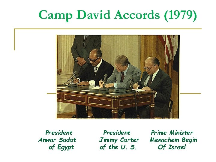 Camp David Accords (1979) President Anwar Sadat of Egypt President Jimmy Carter of the