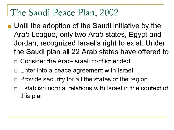 The Saudi Peace Plan, 2002 n Until the adoption of the Saudi initiative by