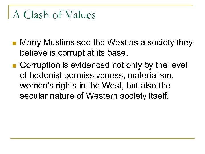 A Clash of Values n n Many Muslims see the West as a society