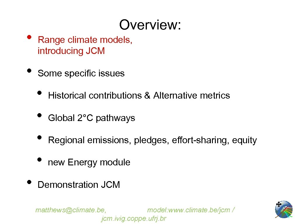 • • Overview: Range climate models, introducing JCM Some specific issues • •
