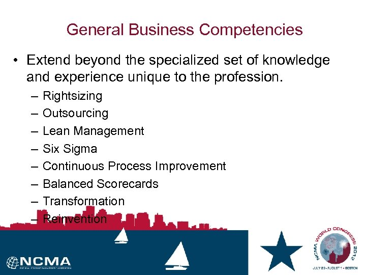 General Business Competencies • Extend beyond the specialized set of knowledge and experience unique