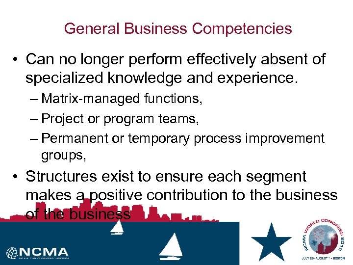 General Business Competencies • Can no longer perform effectively absent of specialized knowledge and