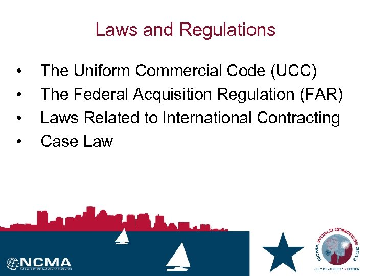 Laws and Regulations • • The Uniform Commercial Code (UCC) The Federal Acquisition Regulation