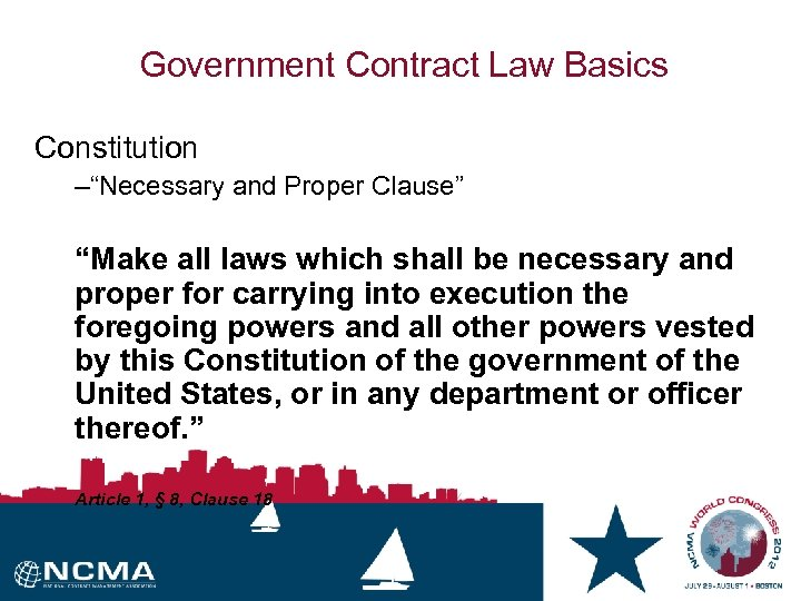 "Government Contract Law Basics Constitution –""Necessary and Proper Clause"" ""Make all laws which shall"