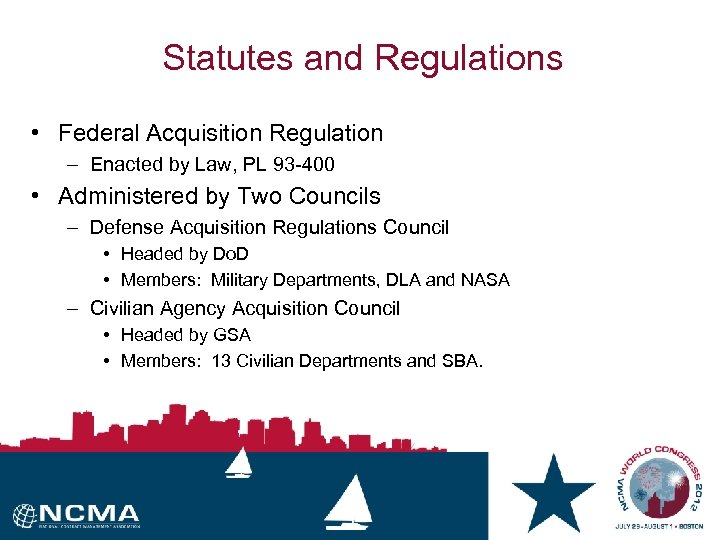 Statutes and Regulations • Federal Acquisition Regulation – Enacted by Law, PL 93 -400