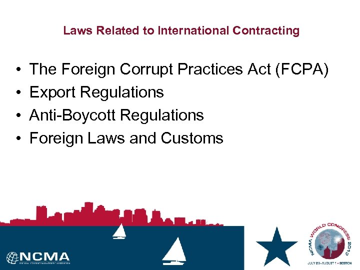 Laws Related to International Contracting • • The Foreign Corrupt Practices Act (FCPA) Export
