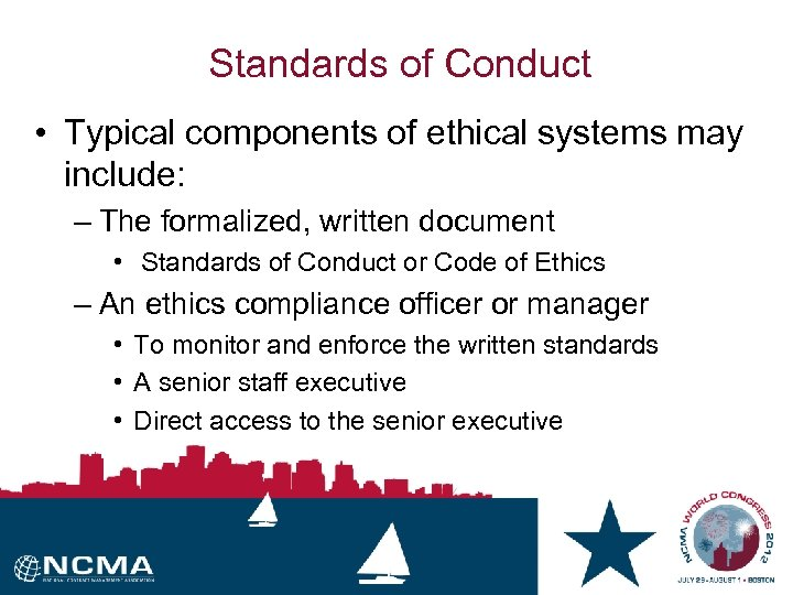 Standards of Conduct • Typical components of ethical systems may include: – The formalized,