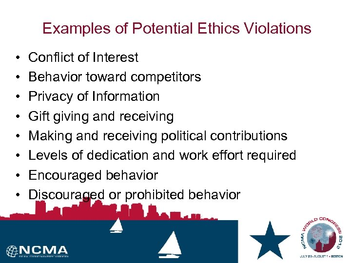Examples of Potential Ethics Violations • • Conflict of Interest Behavior toward competitors Privacy