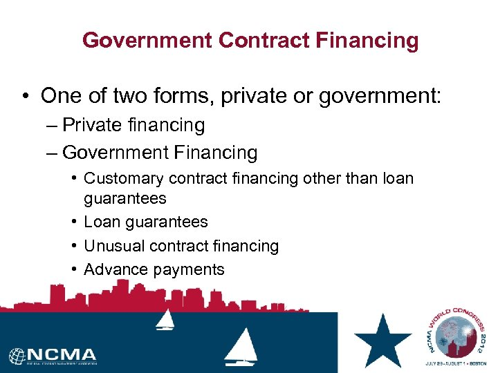 Government Contract Financing • One of two forms, private or government: – Private financing