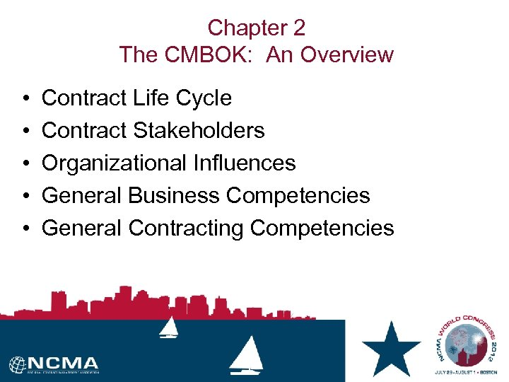 Chapter 2 The CMBOK: An Overview • • • Contract Life Cycle Contract Stakeholders