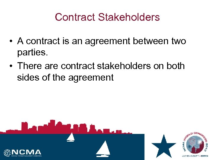 Contract Stakeholders • A contract is an agreement between two parties. • There are