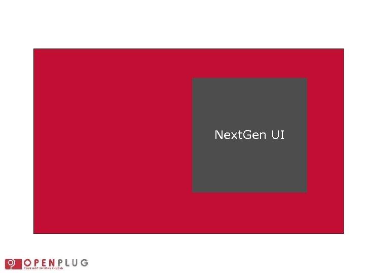 Next. Gen UI Open-Plug Confidential & Proprietary 16