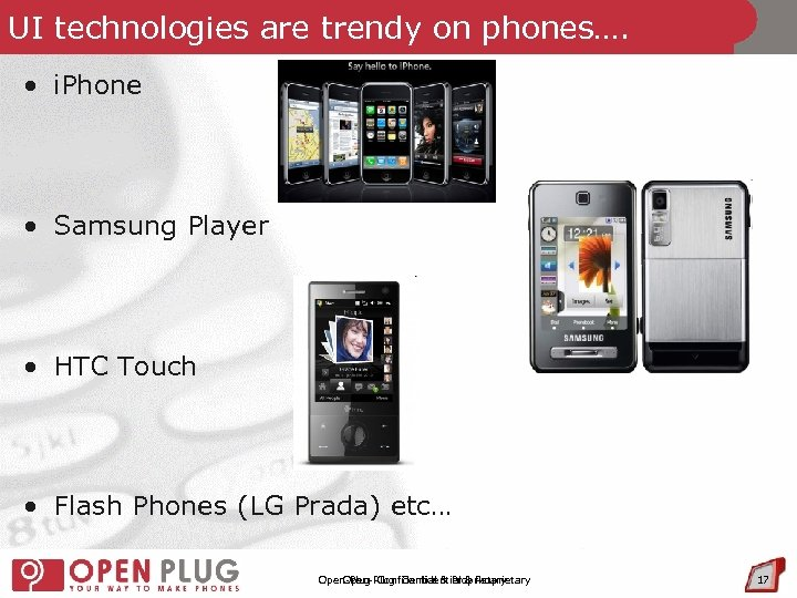 UI technologies are trendy on phones…. • i. Phone • Samsung Player • HTC