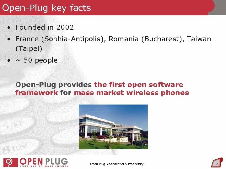 Open-Plug key facts • Founded in 2002 • France (Sophia-Antipolis), Romania (Bucharest), Taiwan (Taipei)