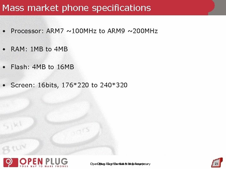Mass market phone specifications • Processor: ARM 7 ~100 MHz to ARM 9 ~200