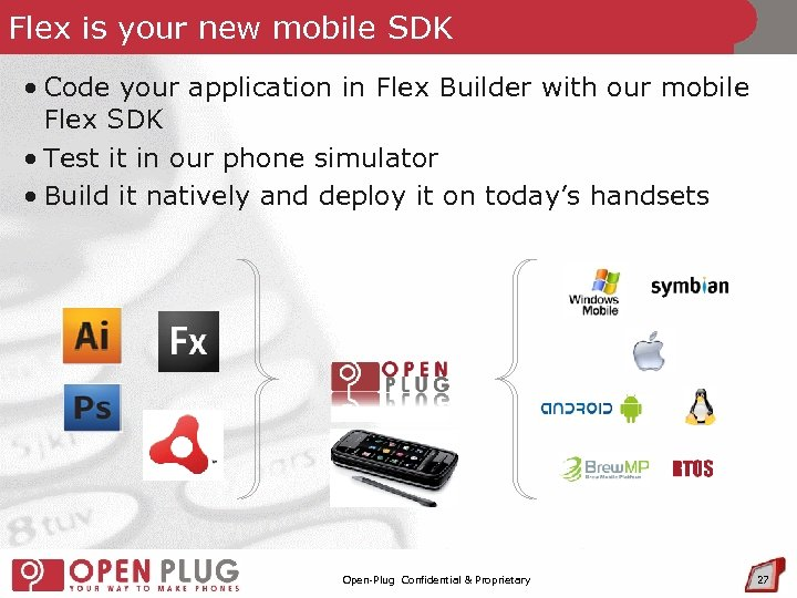 Flex is your new mobile SDK • Code your application in Flex Builder with