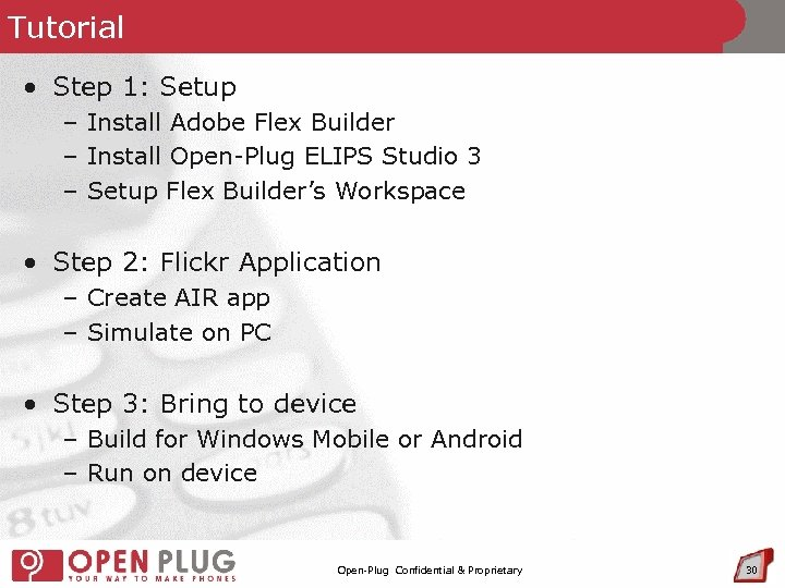 Tutorial • Step 1: Setup – Install Adobe Flex Builder – Install Open-Plug ELIPS