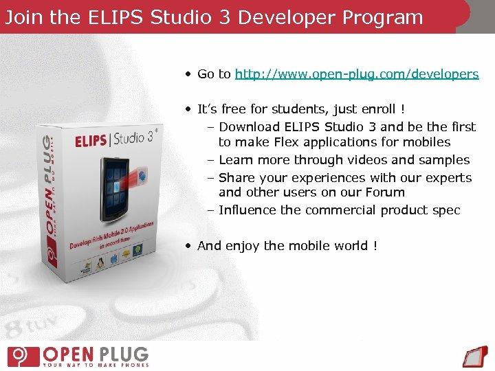Join the ELIPS Studio 3 Developer Program • Go to http: //www. open-plug. com/developers