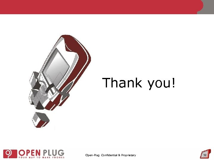 Thank you! Open-Plug Confidential & Proprietary 32