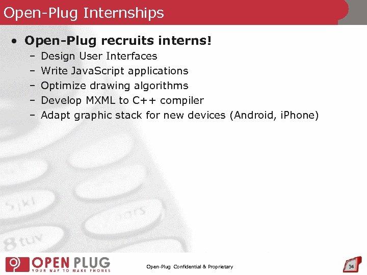 Open-Plug Internships • Open-Plug recruits interns! – – – Design User Interfaces Write Java.