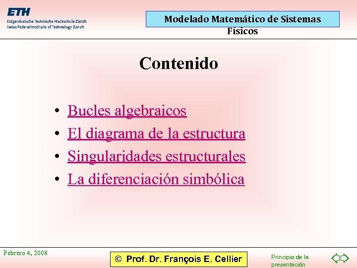Modelado Matemático de Sistemas Físicos Contenido • • Febrero 4, 2008 Bucles algebraicos El