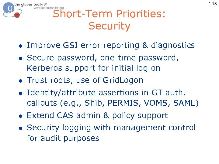 105 Short-Term Priorities: Security l Improve GSI error reporting & diagnostics l Secure password,
